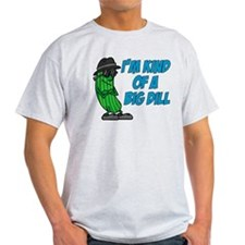 Im Kind Of A Big Dill T-Shirt
