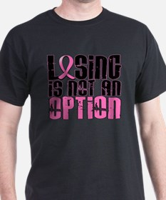 Losing Is Not An Option Breast Cancer T-Shirt