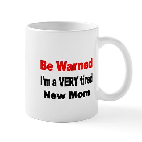 Be warned. Im a VERY tired new mom Mug