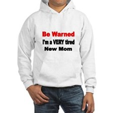 Be warned. Im a VERY tired new mom Hoodie