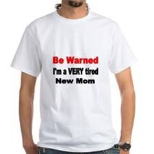 Be warned. Im a VERY tired new mom T-Shirt