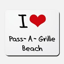 I Love PASS-A-GRILLE BEACH Mousepad