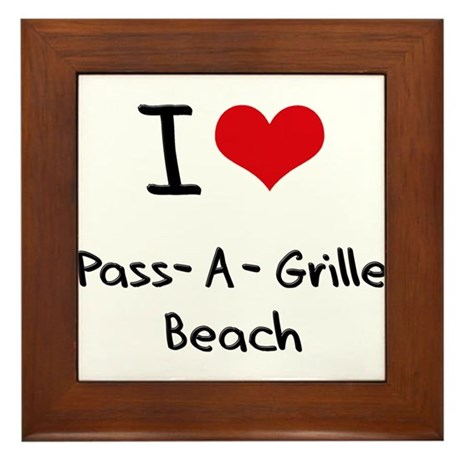 I Love PASS-A-GRILLE BEACH Framed Tile