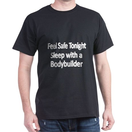 Feel safe tonight.Sleep with a Bodybuilder T-Shirt