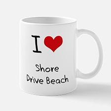 I Love SHORE DRIVE BEACH Mug