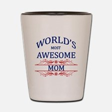 World's Most Awesome Mom Shot Glass