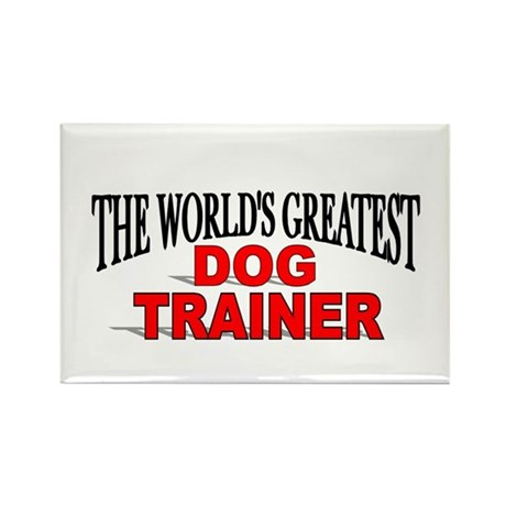 """""""The World's Greatest Dog Trainer"""" Rectangle Magne"""