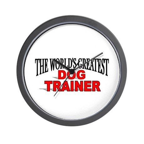 """The World's Greatest Dog Trainer"" Wall Clock"