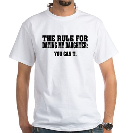 Rule For Dating My Daughter: White T-Shirt