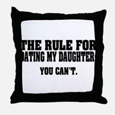 Rule For Dating My Daughter: Throw Pillow