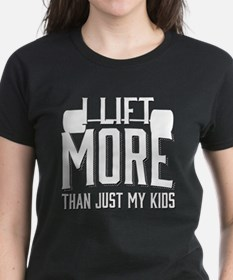 I Lift More than Just My Kids T-Shirt