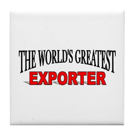 """The World's Greatest Exporter"" Tile Coaster"