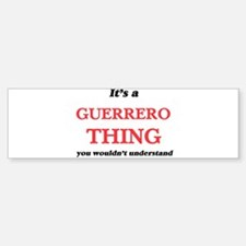 It's a Guerrero thing, you woul Bumper Bumper Bumper Sticker