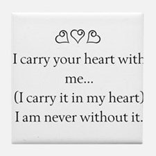I CARRY YOUR HEART WITH ME Tile Coaster