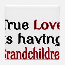 True Love is having Grandchildren Tile Coaster