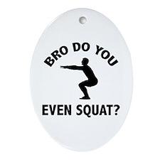 Bro Do You Even Squat? Ornament (Oval)