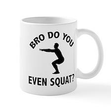 Bro Do You Even Squat? Mug