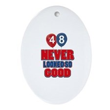 48 never looked so good Ornament (Oval)