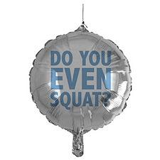 Do You Even Squat? Balloon