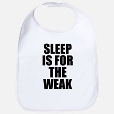 Sleep Is For The Weak Bib