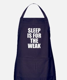 Sleep Is For The Weak Apron (dark)