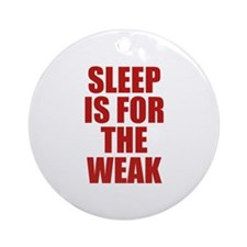 Sleep Is For The Weak Ornament (Round)