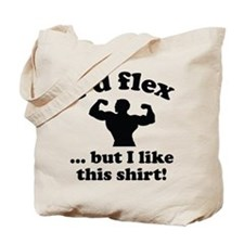I'd Flex... But I Like This Shirt! Tote Bag