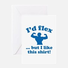I'd Flex... But I Like This Shirt! Greeting Card