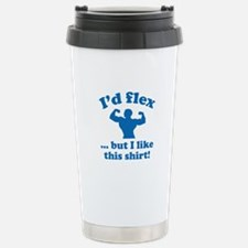 I'd Flex... But I Like This Shirt! Travel Mug