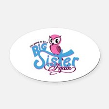 Going to be a Big Sister Again! Oval Car Magnet