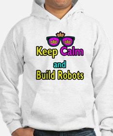 Crown Sunglasses Keep Calm And Build Robots Hoodie