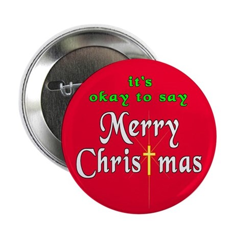 "It's OK to say Merry Christmas! 2.25"" Button (10 p"