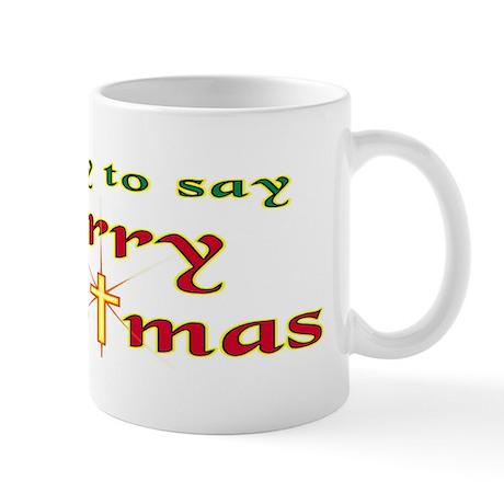 It's OK to say Merry Christmas! Mug