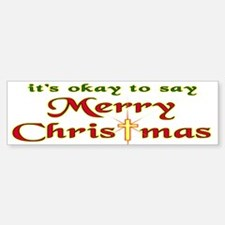 It's OK to say Merry Christmas! Bumper Bumper Bumper Sticker