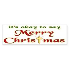 It's OK to say Merry Christmas! Bumper Bumper Sticker