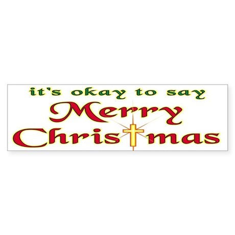 It's OK to say Merry Christmas! Bumper Sticker