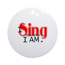 I sing, therefore... Ornament (Round)