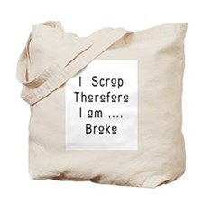 I Scrap Therefore I am Broke Tote Bag