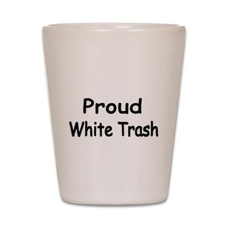 Proud White Trash 2 Shot Glass