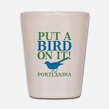 Portlandia Put A Bird On It Shot Glass