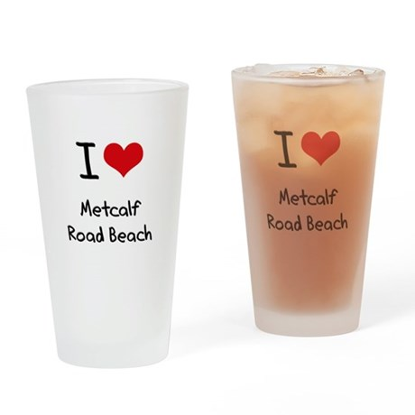 I Love METCALF ROAD BEACH Drinking Glass