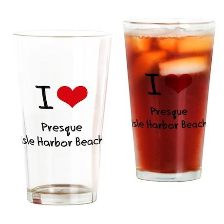 I Love PRESQUE ISLE HARBOR BEACH Drinking Glass