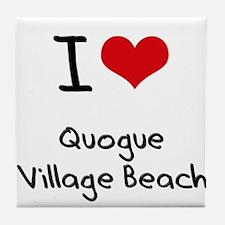 I Love QUOGUE VILLAGE BEACH Tile Coaster