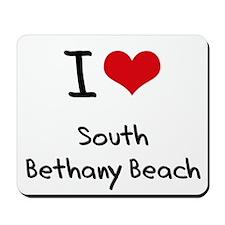 I Love SOUTH BETHANY BEACH Mousepad