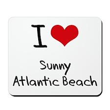 I Love SUNNY ATLANTIC BEACH Mousepad