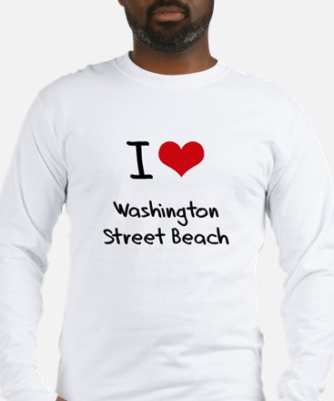 I Love WASHINGTON STREET BEACH Long Sleeve T-Shirt