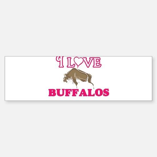 I Love Buffalos Bumper Bumper Bumper Sticker