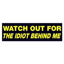 Watch out idiot behind me Car Sticker