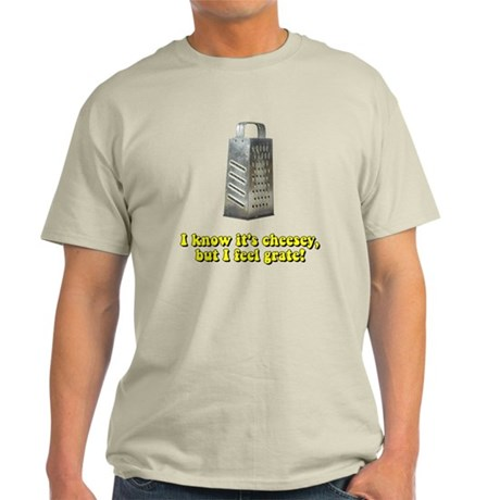 I know it's cheesey grate Light T-Shirt