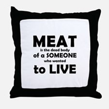 Meat is a dead body! Throw Pillow